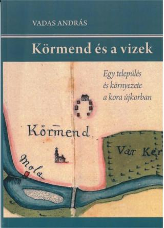 Körmend and its waters_A settlement and its environment in the Early Modern Period_300dpi